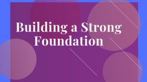 Building a Strong Foundation is the Key to Building a Life of Optimal Health, Happiness & Vitality
