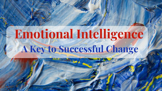 Emotional Intelligence is a Key to Successful Change