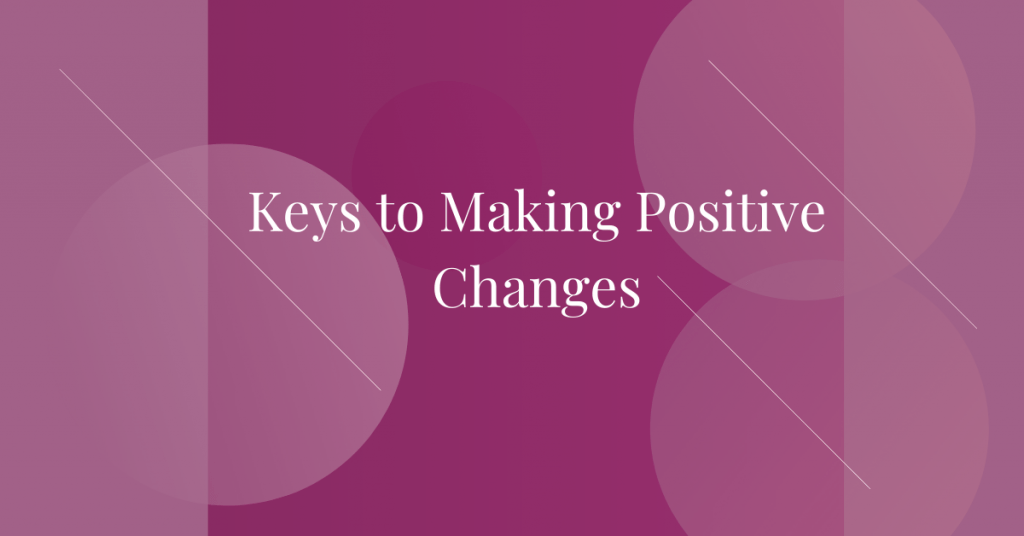 Keys to Making Positive Changes