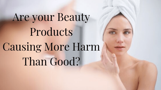 Are Your Beauty Products Causing you More Harm than Good? Harmful & Toxic Chemicals found in Skin, Hair and Beauty Products - Research has found to be a Major cause to the Increase in Cancer