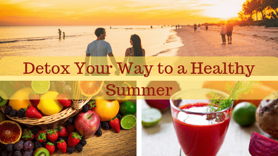 Detox for a Healthy Summer & a Healthy Life. Decreasing your vulnerability to the allergy season.