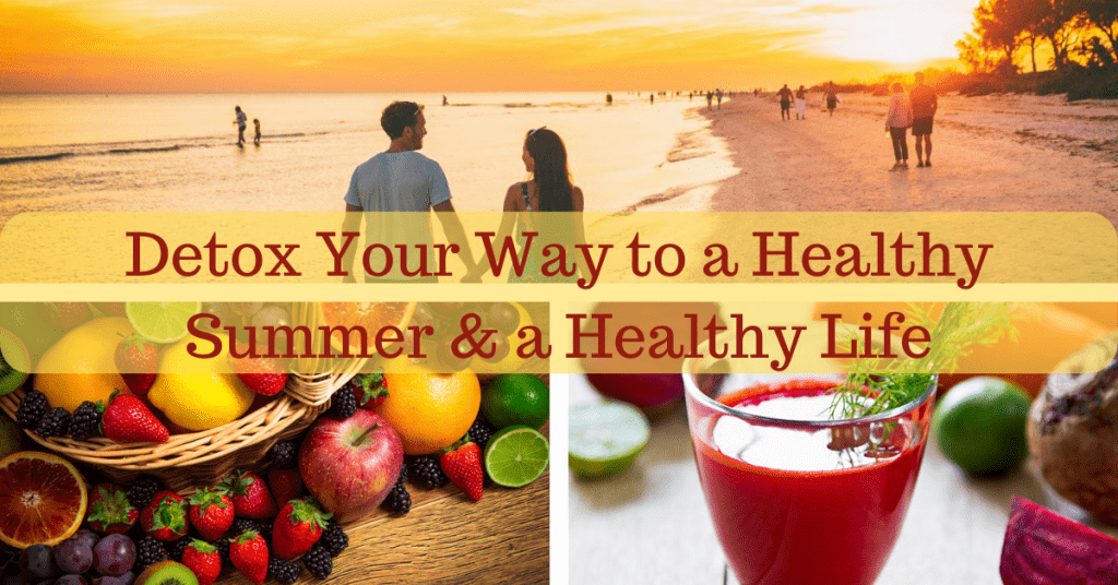 Detox-your-Way-to-a-Healthy-Summer & a Healthy Life