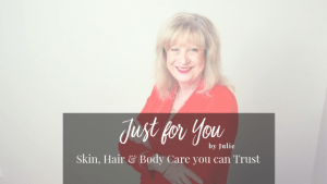 Just for You by Julie: Skin, Hair and Body Care you can Trust