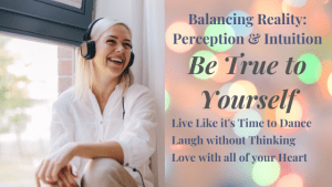Balancing-Reality-Perception-Intuition - Being True to Yourself
