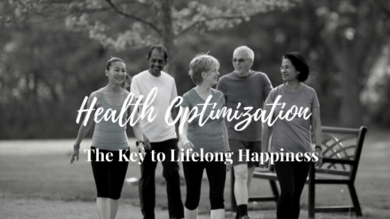 Health Optimization is the Key to a Life of Optimal Health, Happiness & Vitality