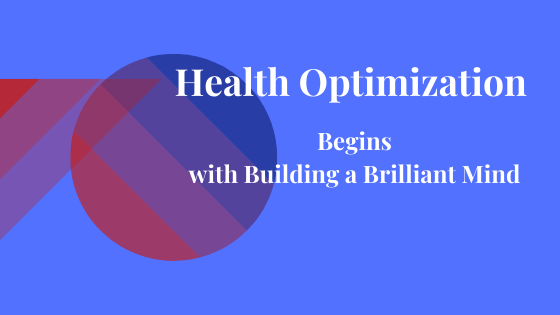Health Optimization Begins with Building a Brilliant Mind