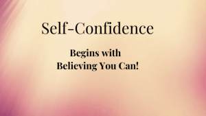 Self Confidence is Built by Believing you Can!