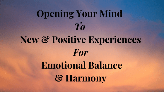 Opening-your-Mind-to-New-Positive-Experiences-for-Emotional-Balance-Harmony
