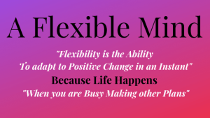 A Flexible Mind is having the ability to adapt to bring about positive change