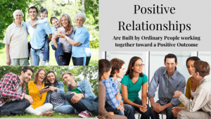 Positive Relationships are Built by Ordinary People Working together toward a Positive Outcome