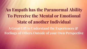 An Empath has the Paranormal Ability To Perceive the Mental or Emotional State of another Individual