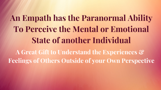Empath & Having Empathy –The Characteristics & Attributes of an Empath An Empath has the Paranormal Ability To Perceive the Mental or Emotional State of another Individual