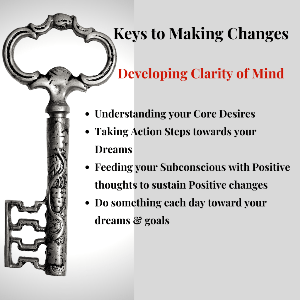 A Major Key to Making Positive Changes supports development of Clarity of your Mind. Building Emotional Intelligence and Emotional Resilience