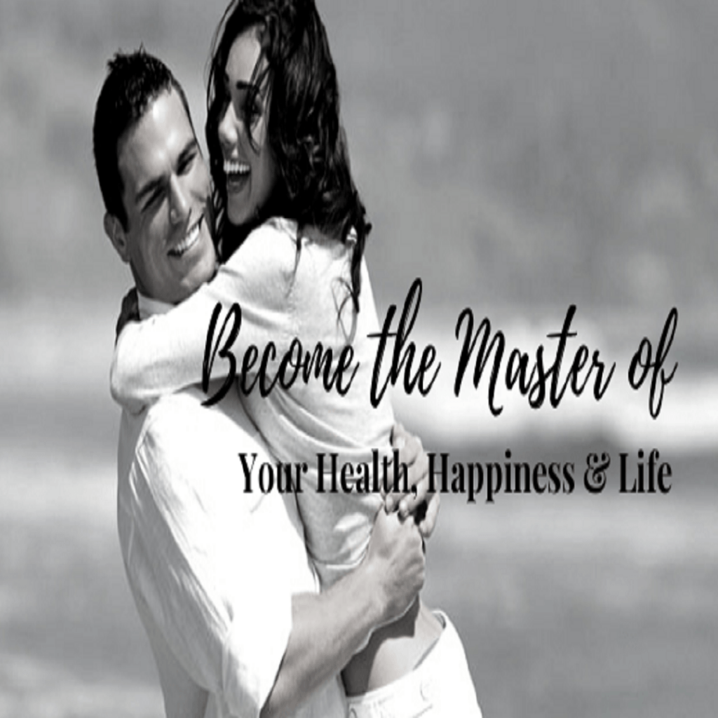 Become the Master of your Health, your Life & your Happiness