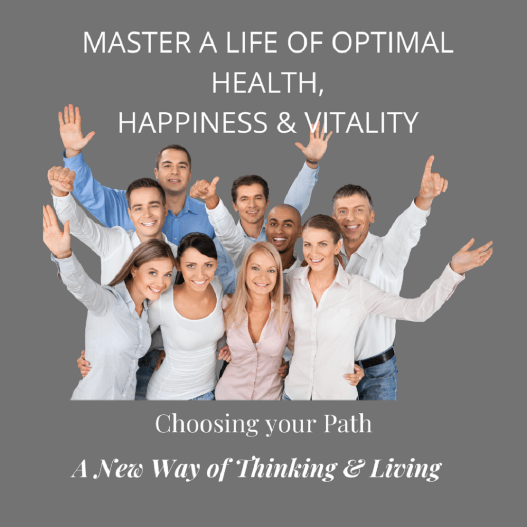 Choosing your Path to Achieve Optimal Health Happiness & Vitality