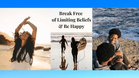 Break Free  of Limiting Beliefs & Be Happy