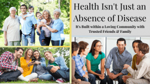 """Become a Community Member because """"Health Isn't Just an Absence of Disease It's Built within a Loving Community with Trusted Friends & Family"""""""
