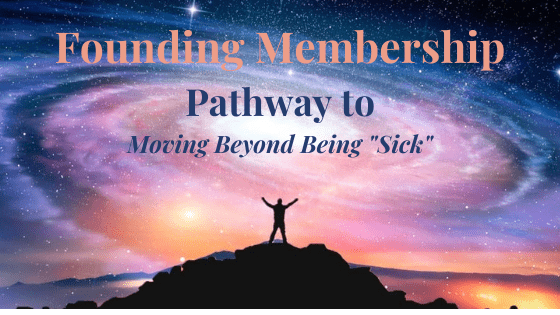 Join Our Founding Membership your Pathway to Moving Beyond Being Sick